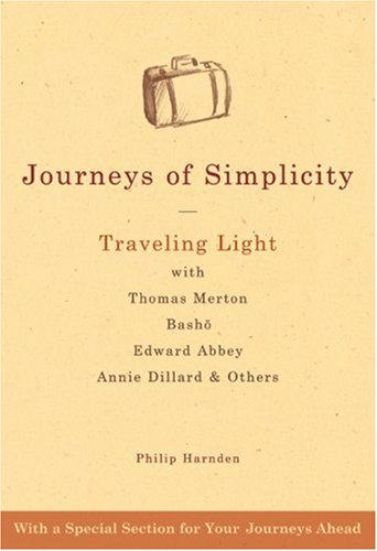 Journeys of Simplicity: Traveling Light with Thomas Merton, Basho, Edward Abbey, Annie Dillard, & Others, PHILIP HARNDEN