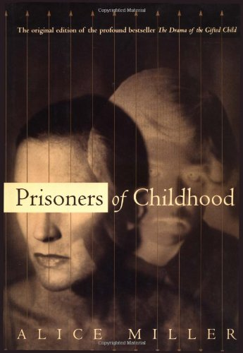 Prisoners Of Childhood: The Drama of the Gifted Child and the Search for the True Self, Alice Miller