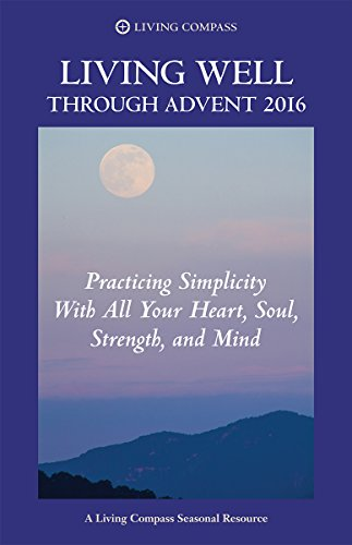 living-well-through-advent-2016-practicing-simplicity-with-all-your-heart-soul-strength-and-mind
