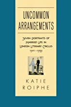 Uncommon Arrangements: Seven Portraits of Married Life in London Literary Circles, 1910-1939