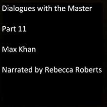 Dialogues with the Master: Part 11 Audiobook by Max Khan Narrated by Rebecca Roberts