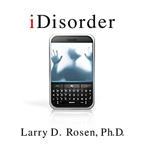 iDisorder: Understanding Our Obsession with Technology and Overcoming Its Hold on Us | [Larry D. Rosen]