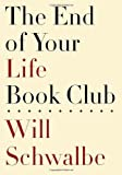 The End of Your Life Book Club by Schwalbe, Will (1st (first) Edition) [Hardcover(2012)]