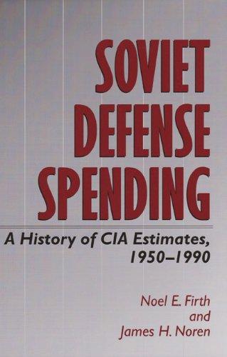 Soviet Defense Spending: A History of CIA Estimates, 1950-1990 (Williams-Ford Texas A&M University Military History