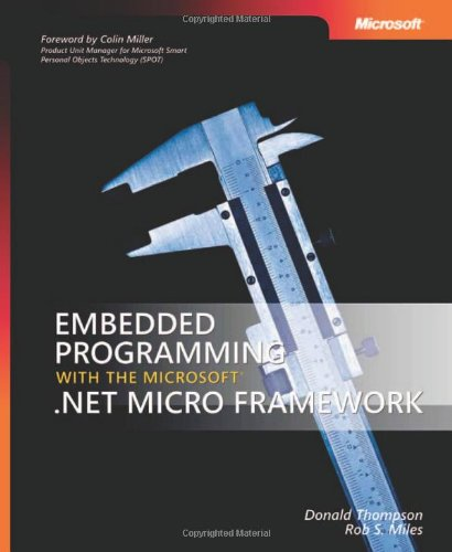Embedded Programming With The Microsoft® .Net Micro Framework (Developer Reference)