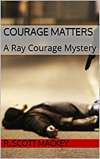 (FREE on 11/1) Courage Matters: A Ray Courage Mystery by R. Scott Mackey - http://eBooksHabit.com