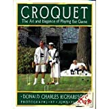 Croquet the Art and Elegance Of Playing the Game