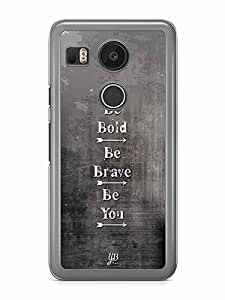 YuBingo Be Bold, Be Brave, Be You Designer Mobile Case Back Cover for Google Nexus 5X