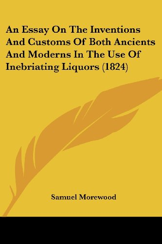 An Essay on the Inventions and Customs of Both Ancients and Moderns in the Use of Inebriating Liquors (1824)