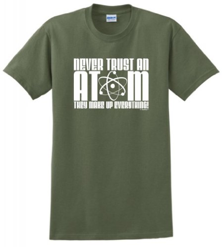 Never Trust an Atom They Make Up Everything T-Shirt XL Military Green
