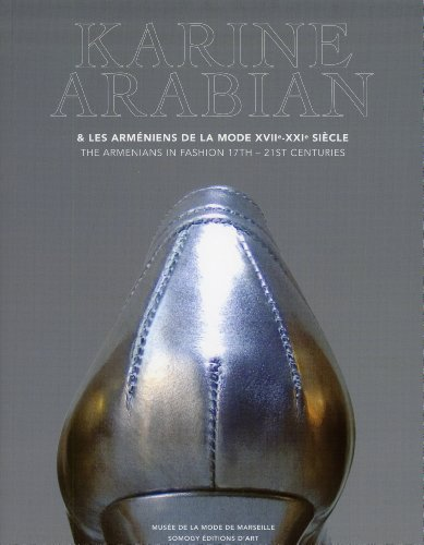 Karine Arabian: Les Armeniens De La Mode XVII-XXI Siecle / The Armenians in Fashion 17th-21st Centuries