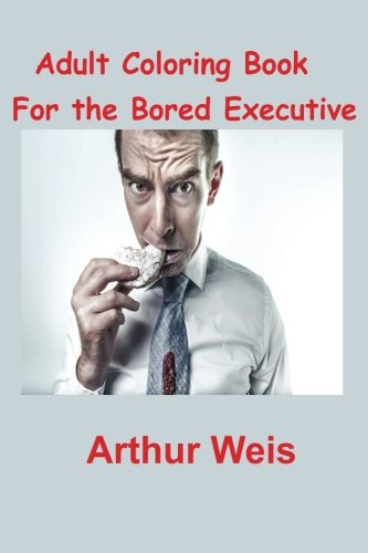 Adult Coloring Book: For the Bored Executive PDF