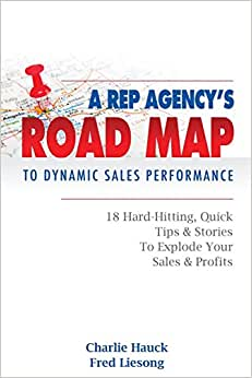 A Rep Agency's Road MAP To Dynamic Sales Performance: 18 Hard-Hitting, Quick Tips And Stories To Explode Your Sales & Profits