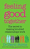 img - for Feeling Good Together: The secret to making troubled relationships work by Burns, Dr David (2009) book / textbook / text book