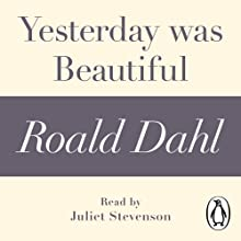 Yesterday Was Beautiful: A Roald Dahl Short Story Audiobook by Roald Dahl Narrated by Juliet Stevenson