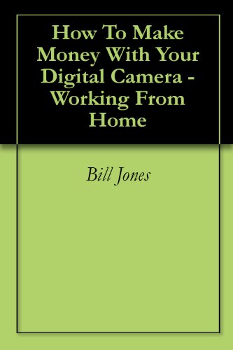 How To Make Money With Your Digital Camera - Working From Home