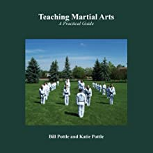 Teaching Martial Arts: A Practical Guide | Livre audio Auteur(s) : Katie Pottle, Bill Pottle Narrateur(s) : Christopher J. Mayer