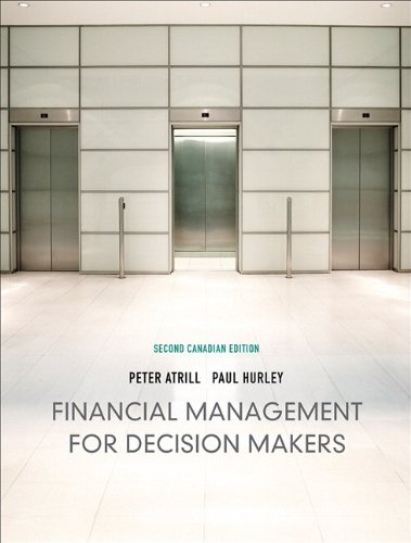 Financial Management for Decision Makers, Second Canadian Edition (2nd Edition), by Peter Atrill, Paul Hurley