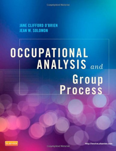 Occupational Analysis and Group Process, 1e, by Jane Clifford O'Brien PhD  OTR/L, Jean W. Solomon MHS  OTR/L