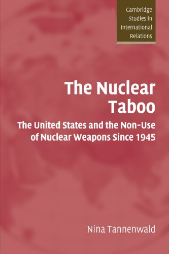 The Nuclear Taboo: The United States and the Non-Use of Nuclear Weapons Since 1945 (Cambridge Studies in International R