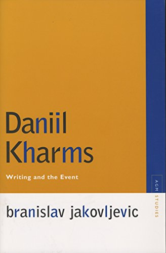 Daniil Kharms: Writing and the Event (Avant-garde and Modernism Studies)