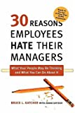 img - for 30 Reasons Employees Hate Their Managers: What Your People May Be Thinking and What You Can Do about It   [30 REASONS EMPLOYEES HATE THEI] [Paperback] book / textbook / text book