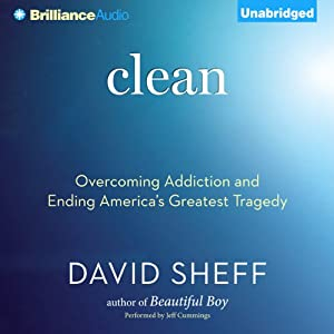 Clean: Overcoming Addiction and Ending America's Greatest TragedyOvercoming Addiction and Ending America's Greatest Tragedy | [David Sheff]