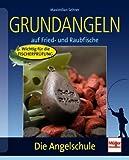 Grundangeln: auf Fried- und Raubfische (Die Angelschule)