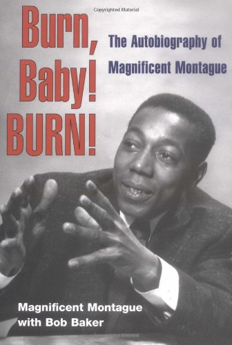 Burn, Baby! Burn!: The Autobiography of Magnificent Montague (Music in American Life)