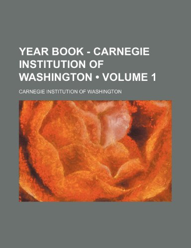 Year Book - Carnegie Institution of Washington (Volume 1)