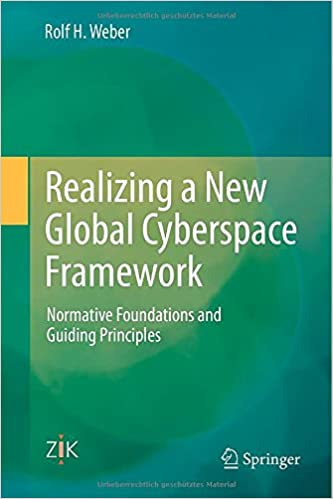 Realizing a New Global Cyberspace Framework: Normative Foundations and Guiding Principles
