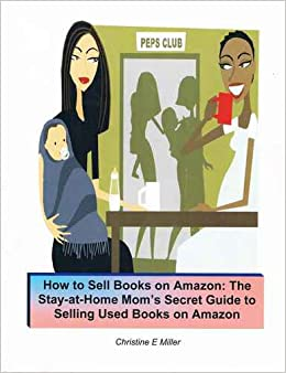 how to sell books on amazon the stay at home mom 39 s secret step by step guide to selling used. Black Bedroom Furniture Sets. Home Design Ideas