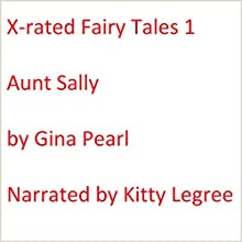 X-rated Fairy Tales 1: Aunt Sally Audiobook by Gina Pearl Narrated by Kitty Legree
