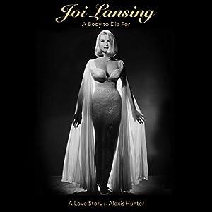 Joi Lansing: A Body to Die For Hörbuch von Alexis Alexis Hunter Gesprochen von: Daniela Acitelli