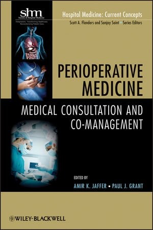 Perioperative Medicine: Medical Consultation And Co-Management (Hospital Medicine: Current Concepts, Vol. 4)