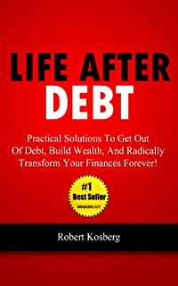 (FREE on 8/18) Life After Debt: Practical Solutions To Get Out Of Debt, Build Wealth, And Radically Transform Your Finances Forever! by Rob Kosberg - http://eBooksHabit.com