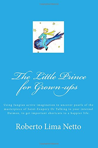 the-little-prince-for-grown-ups-using-jungian-active-imagination-to-uncover-pearls-of-the-masterpiec