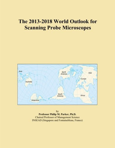 The 2013-2018 World Outlook For Scanning Probe Microscopes