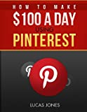 How To Make 0 A Day Using Pinterest: Simple Step By Step Methods People Use Everyday To Profit On Pinterest