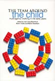 img - for The Team Around the Child: Multi-Agency Working in the Early Years book / textbook / text book