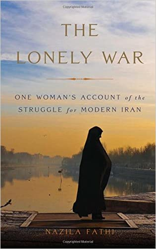 The Lonely War: One Woman?s Account of the Struggle for Modern Iran