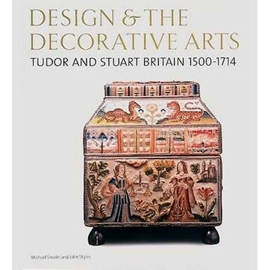 Design and the Decorative Arts: Tudor and Stuart Britain 1500-1714