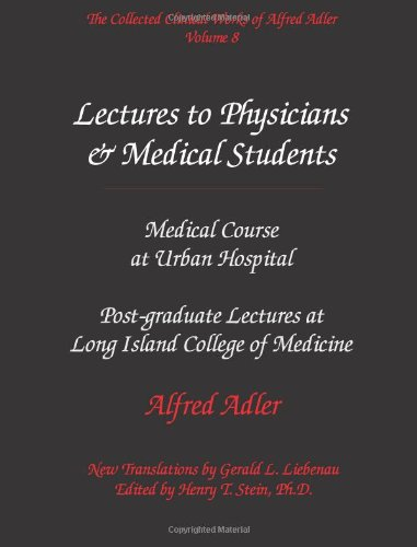The Collected Clinical Works of Alfred Adler, Volume 8 - Lectures to Physicians & Medical Students: Medical Course at Urban Hospital & Postgraduate Lectures at Long Island College of Medicine