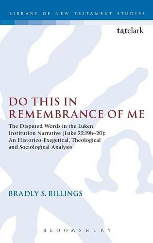 Do This in Remembrance of Me: The Disputed Words in the Lukan Institution Narrative (Luke 22.19b-20): An Historico-Exege