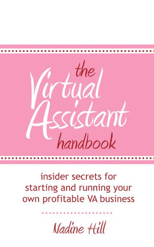 The Virtual Assistant Handbook: Insider Secrets or starting and running your own profitable VA business