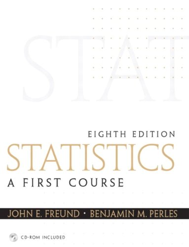 Statistics: A First Course (8th Edition), by John E. Freund Emeritus, Benjamin M. Perles