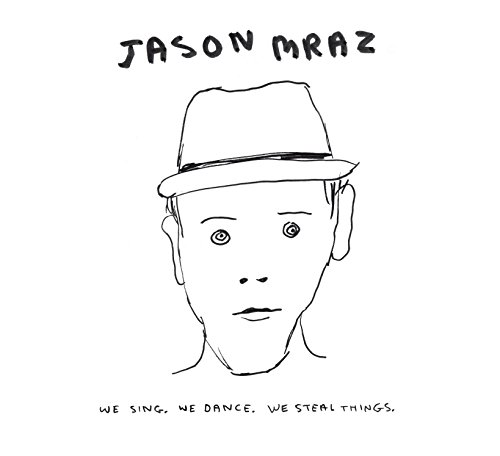 Jason Mraz - We Sing, We Dance, We Steal Things (KNAPA DARI CNDRA SEH?) - Zortam Music
