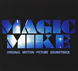 Magic Mike: Original Motion Picture Soundtrack