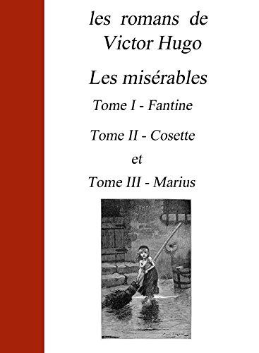 Victor Hugo - les romans de Victor Hugo les misérables Tome I- Fantine, Tome II - Cosette et Tome III - Marius (French Edition)