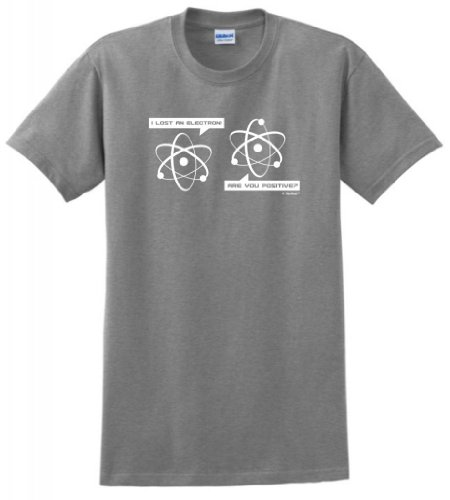 I Lost an Electron Are You Positive T-Shirt Medium Sport Grey